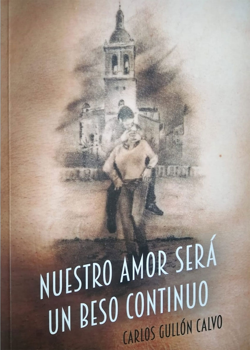 Nuestro amor será un beso continuo Carlos Gullón Calvo